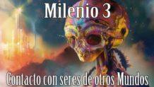 Milenio 3 – Contacto con seres de otros Mundos