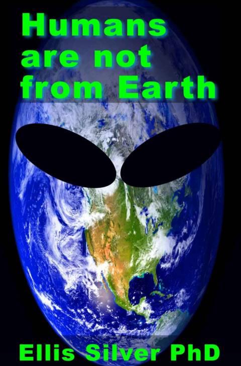 Libro 'Humans are not from Earth' del Phd. Ellis Silver. Silver plantea que los humanos no son aturales de la Tierra debido a una serie de características evidentes que poseemos.